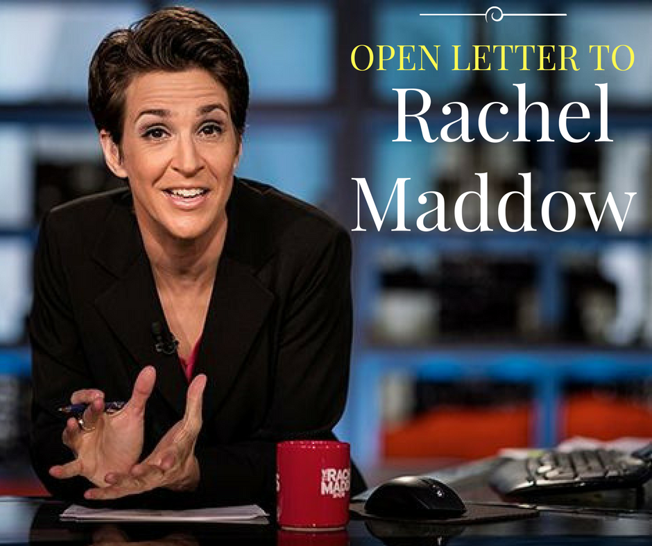 An Open Letter to Rachel Maddow